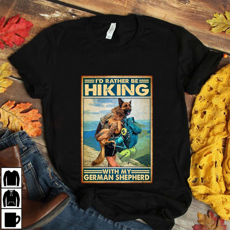 I'd rather be hiking with my German Shepherd poster unisex t-shirt