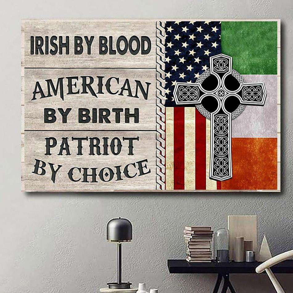 Irish by blood american by birth patriot by choice satin poster canvas