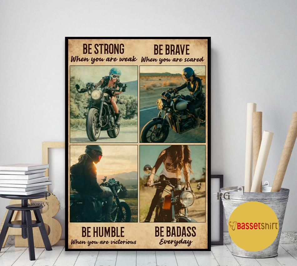 Motorcycle girl be strong be brave be humble be badass everyday vertical poster art decor