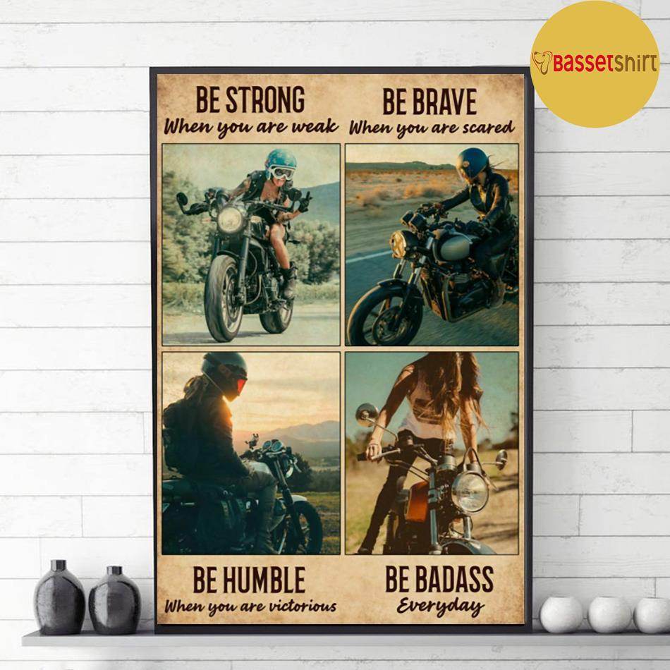 Motorcycle girl be strong be brave be humble be badass everyday vertical poster decor