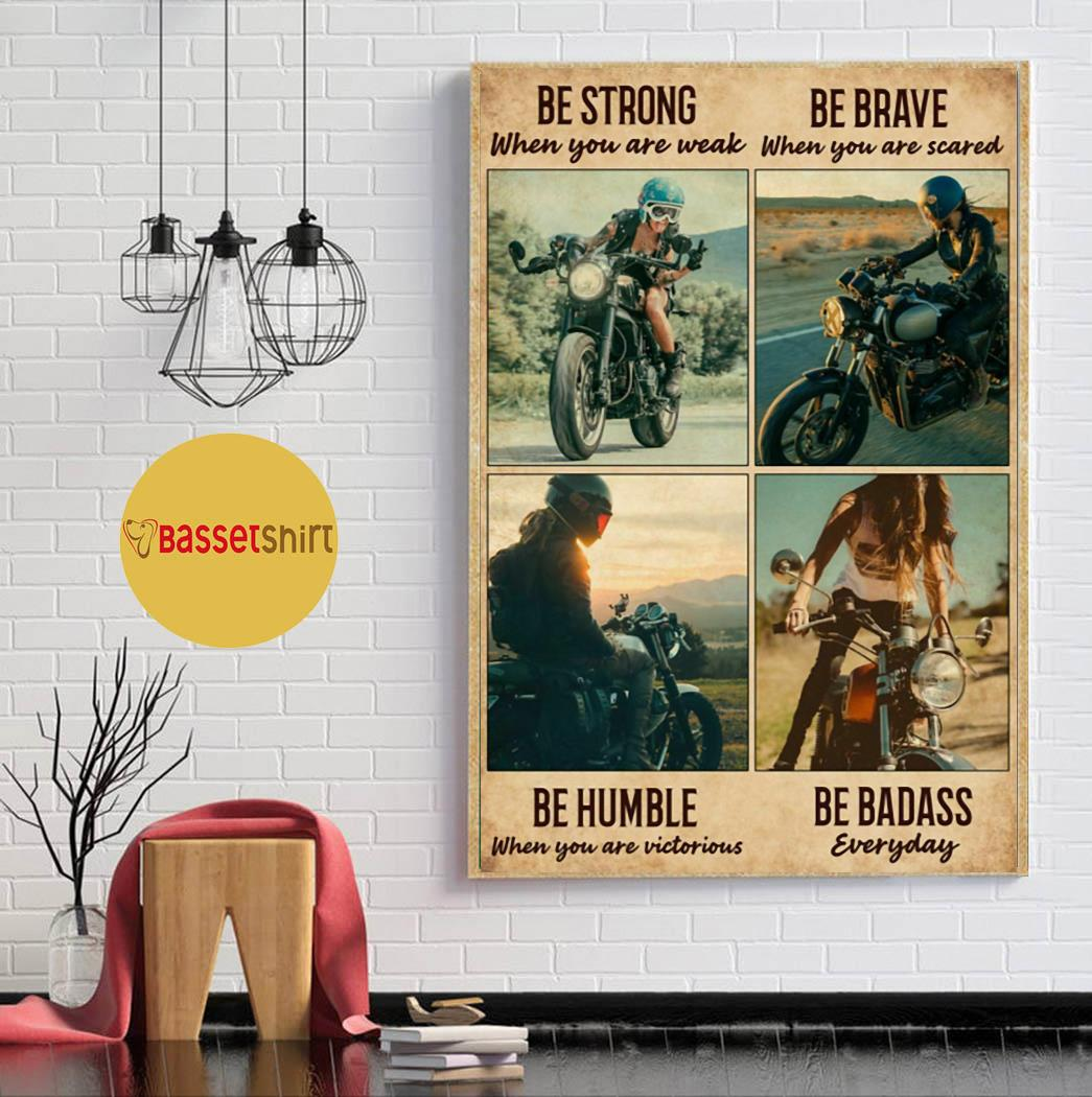 Motorcycle girl be strong be brave be humble be badass everyday vertical poster