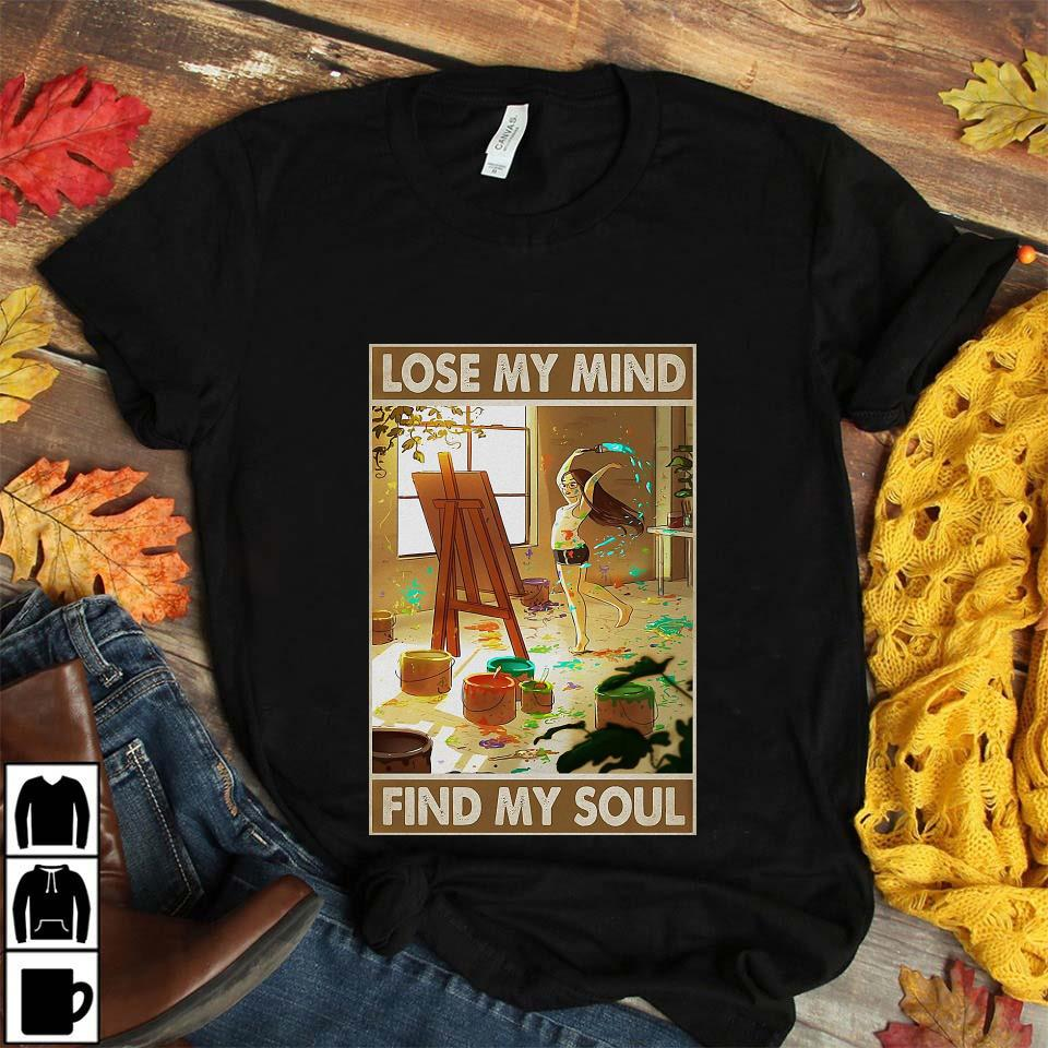 Painting girl lose my mind find my soul poster unisex t-shirt