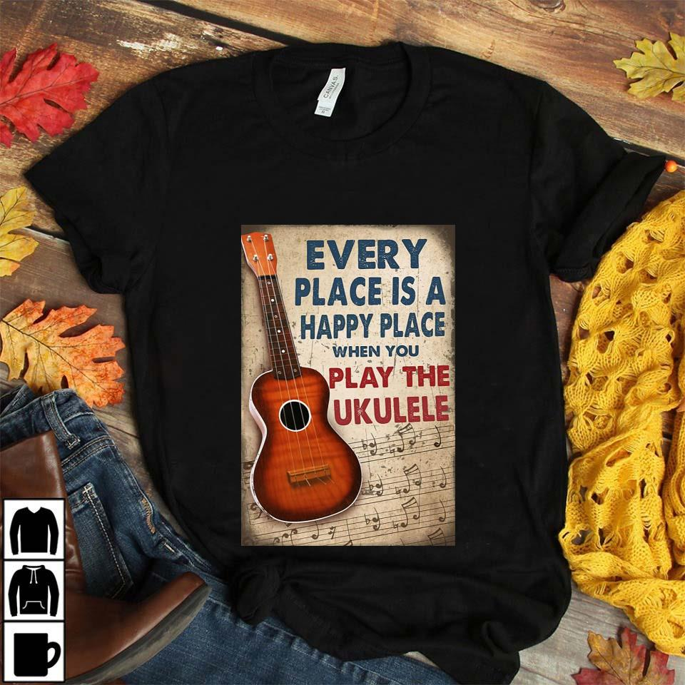 Ukulele every place is a happy places poster unisex t-shirt