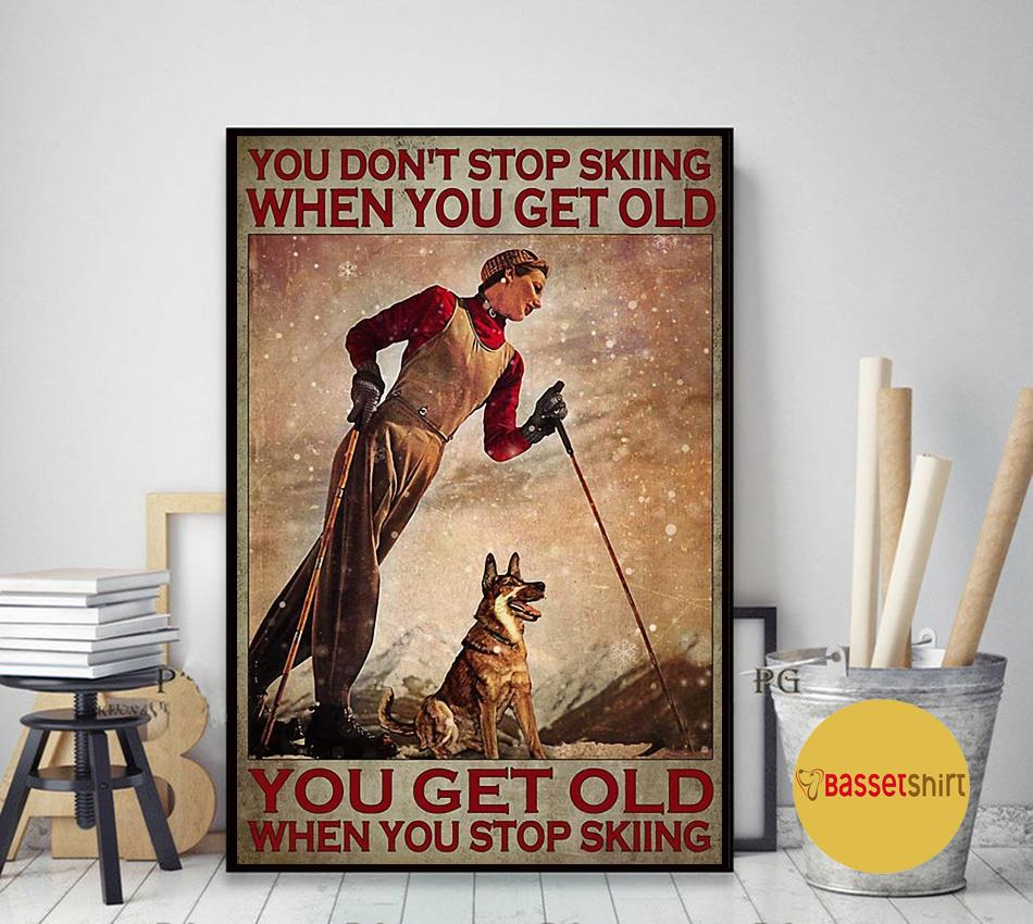 Woman skiing with dog you don't stop skiing when you get old poster art decor
