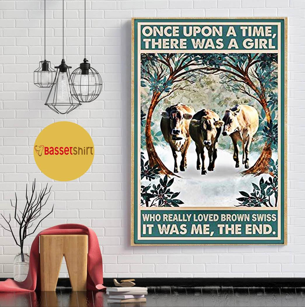 Brown Swiss once upon a time there was a girl who really loved poster