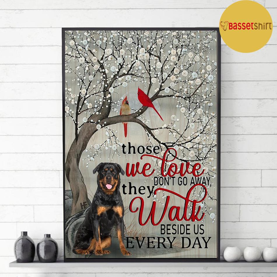 Rottweiler those we love don't go away they walk beside us poster canvas decor