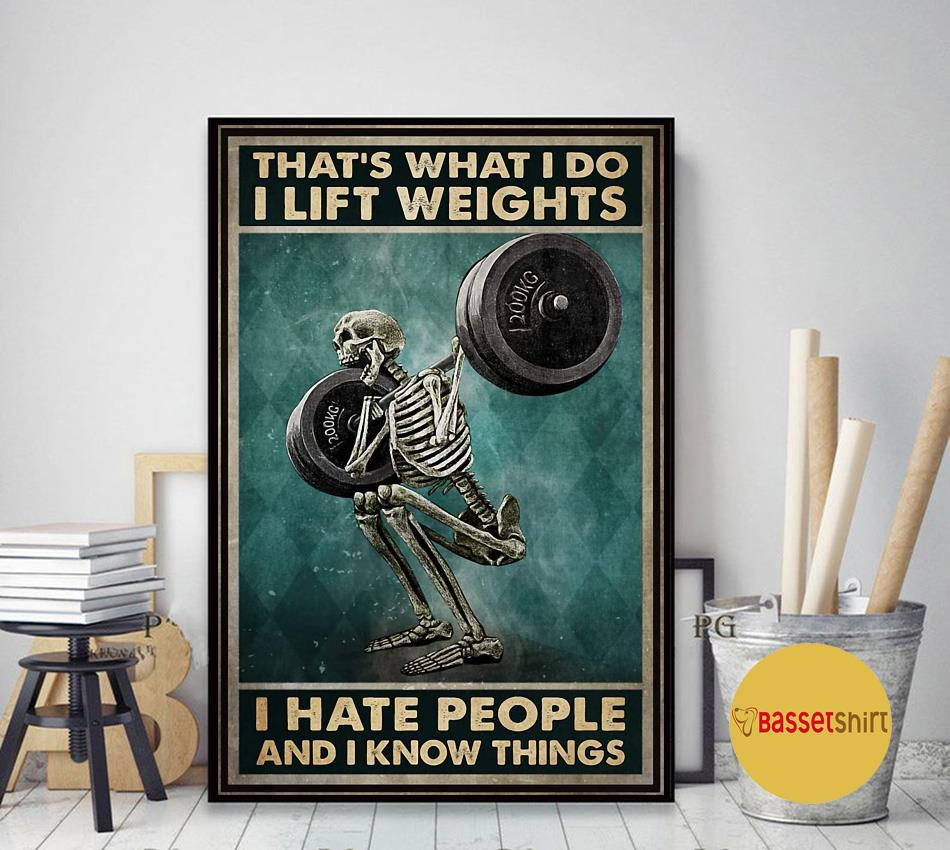Skeleton that what I do I lift weights hate people and know things poster art decor