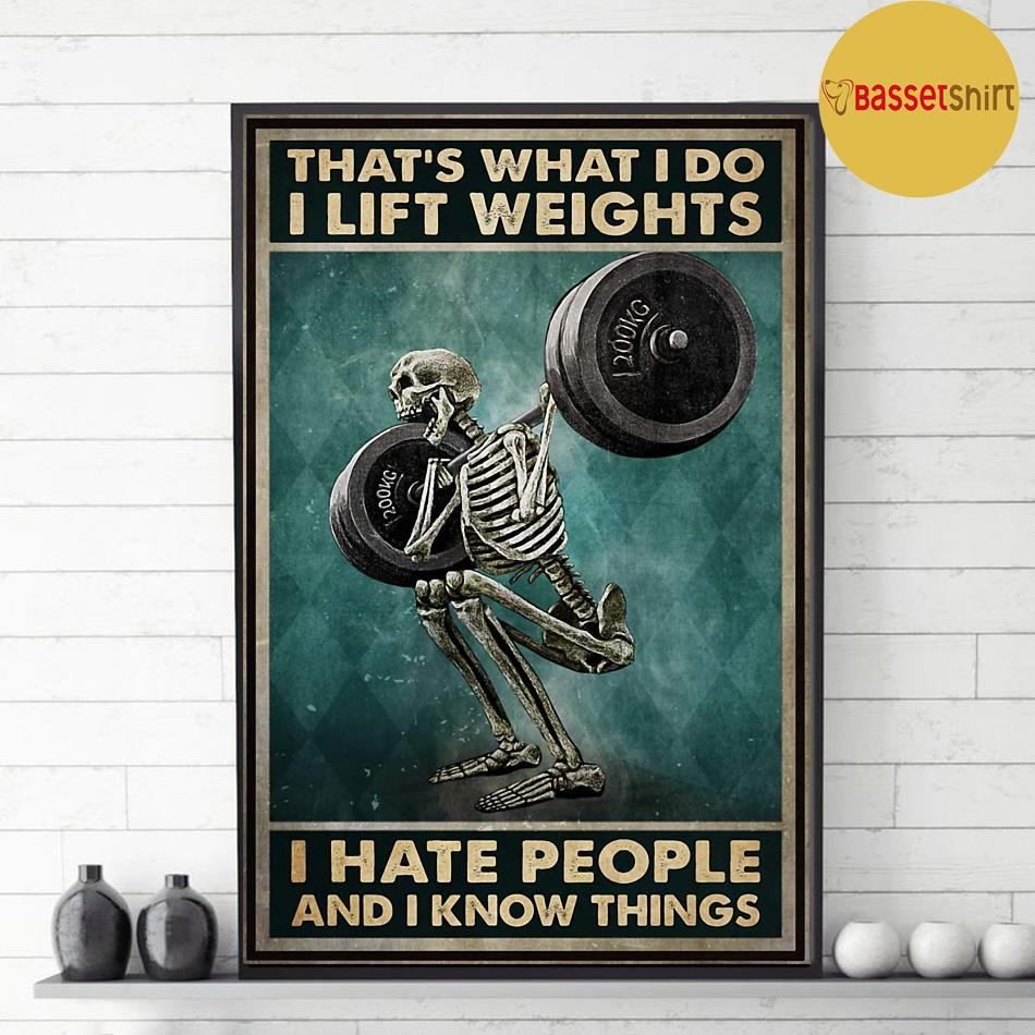 Skeleton that what I do I lift weights hate people and know things poster decor