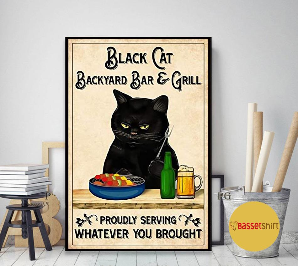 Black cat backyard bar and grill proudly serving whatever you brought poster art decor