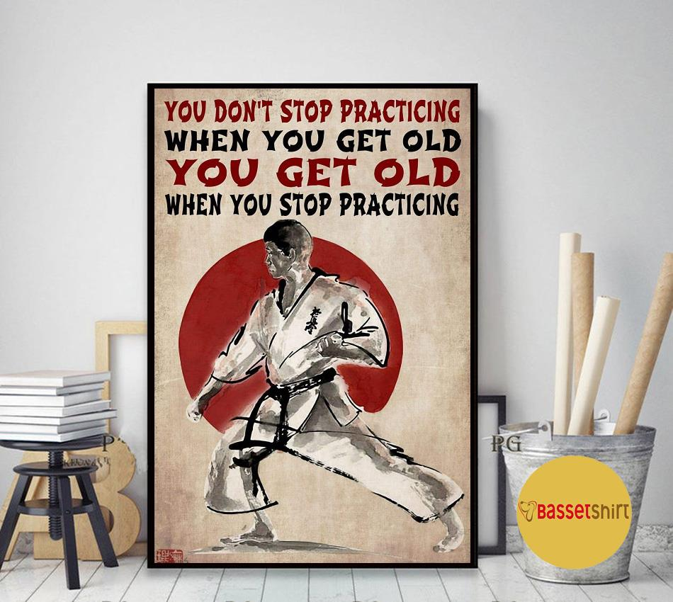 Karate man you don't stop practicing when you get old poster