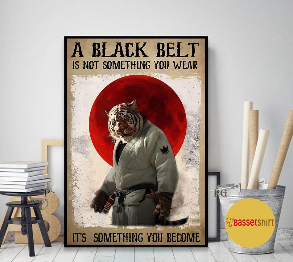 Karate tiger a black belt is not something you wear poster canvas